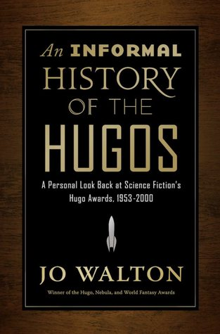 An Informal History of the Hugos by Jo Walton
