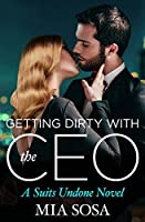 Getting Dirty with the CEO (The Suits Undone, #3)