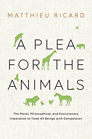[Reading] ➷ A Plea for the Animals  Author Matthieu Ricard – Submitalink.info