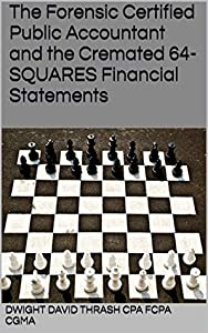The Forensic Certified Public Accountant and the Cremated 64-Squares Financial Statements (The Forensic Certified Public Accountant #1)