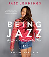 Being Jazz: My Life as a (Transgender) Teen