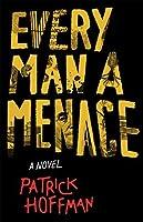 Every Man a Menace: A Novel
