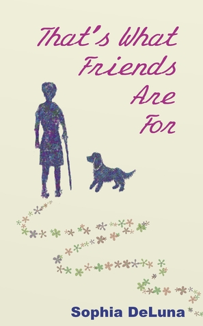 That's What Friends Are For by Sophia DeLuna