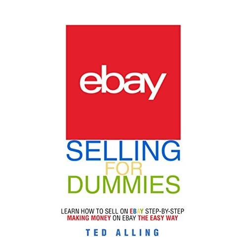 Ebay Selling For Dummies Learn How To Sell On Ebay Step By Step Making Money On Ebay The Easy Way By Ted Alling