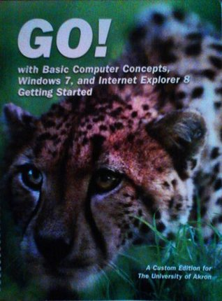Go! with Basic Computer Concepts, Windows 7, and Internet Explorer 8. Getting started