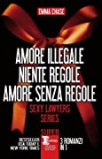 Amore illegale - Niente regole - Amore senza regole. Sexy Lawyers Series