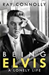 Being Elvis: A Lo...