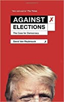 Against Elections: The Case for Democracy