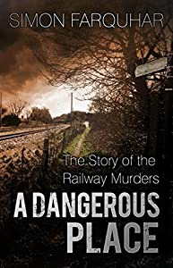A Dangerous Place: The Story of the Railway Murders