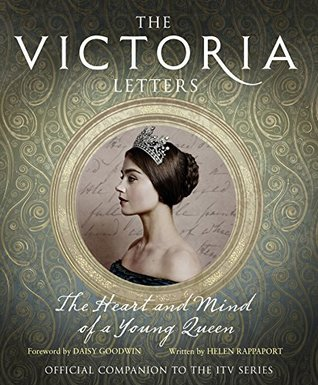 The Victoria Letters: The Heart and Mind of a Young Queen (The Official Companion to the ITV Series)