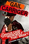 The Curious Case of the Werewolf That Wasn't (Parasol Protectorate, #0.5)