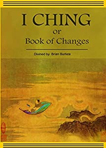 The Divined I-Ching or Book of Changes