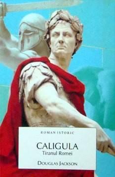 Caligula. Tiranul Romei by Douglas Jackson