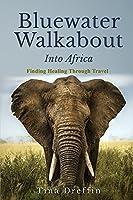 Bluewater Walkabout: Into Africa (Memoir): Finding Healing Through Travel