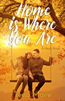 Home is Where You Are (A Home Novel, #1)