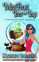 Miss Frost Ices The Imp: A Nocturne Falls Mystery: Volume 2 (Jayne Frost)