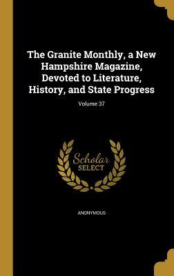 The Granite Monthly, a New Hampshire Magazine, Devoted to Literature, History, and State Progress; Volume 37