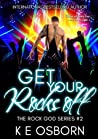Get Your Rocks Off (The Rock God Series, #2)