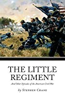 The Little Regiment: And Other Episodes of the American Civil War