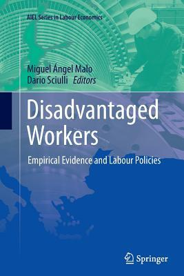 Disadvantaged Workers Empirical Evidence and Labour Policies (AIEL Series in Labour Economics)