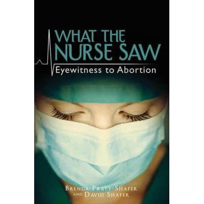 What the Nurse Saw: Eyewitness to Abortion by Brenda Pratt-Shafer