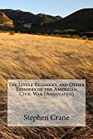 The Little Regiment, and Other Episodes of the American Civil War (Annotated)