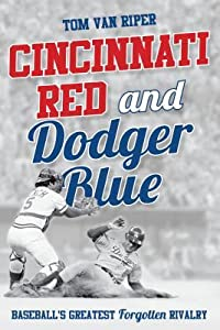 Cincinnati Red and Dodger Blue: Baseball's Greatest Forgotten Rivalry