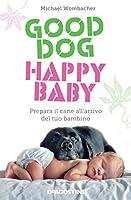 Good dog, happy baby: Prepara il cane all'arrivo del tuo bambino