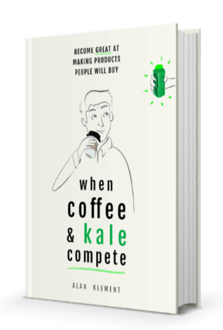 When Coffee & Kale Compete: Become Great at Making Products People Will Buy