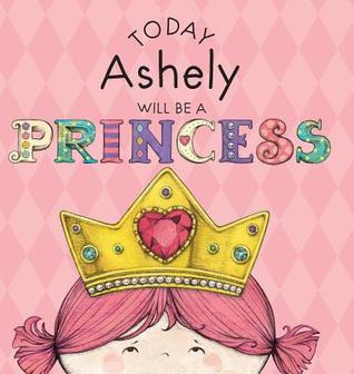 Today Ashely Will Be a Princess