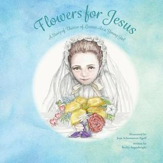 Flowers for Jesus: A Story of Th�r�se of Lisieux as a Young Girl