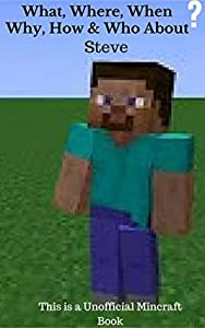 Mincraft; Autobiography Of Steve: What, Wher,When,Why,How, & who About Steve