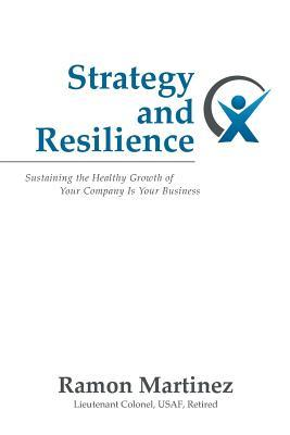 Strategy and Resilience: Sustaining the Healthy Growth of Your Company Is Your Business