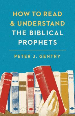 How to Read and Understand the Biblical Prophets: How to Read and Understand the Biblical Prophets