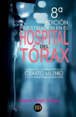Investigacion En El Hospital del Torax: Incluye La Investigacion Con Cuarto Milenio y Otros Programas de Television