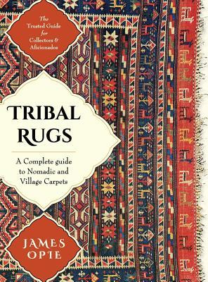 Tribal Rugs: A Complete Guide to Nomadic and Village Carpet S: A Complete Guide to Nomadic and Village Carpets