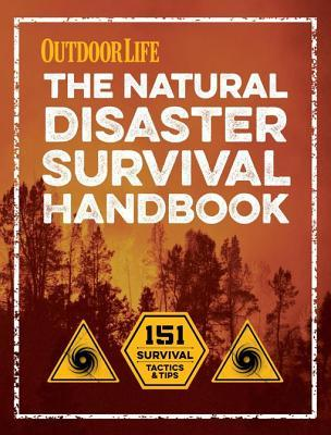 The Natural Disaster Survival Handbook 151 Survival Tactics and Tips