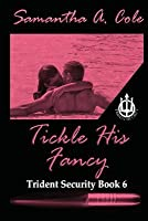 Tickle His Fancy: Trident Security Book 6