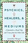 Psychics, Healers,  Mediums: A Journalist, a Road Trip, and Voices from the Other Side