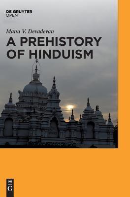 A Prehistory of Hinduism  by  Manu V Devadevan