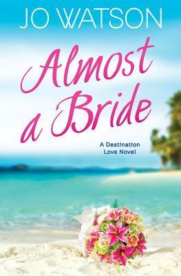 Almost a Bride (Destination Love, #2)