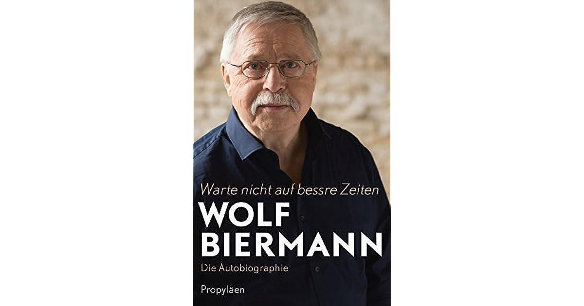 Wolf Biermann Warte Nicht Auf Bessre Zeiten