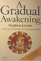 A Gradual Awakening: A Practical Introduction to Meditation