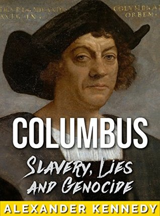 Columbus: Lies of a New World (The True Story of Christopher Columbus) (Historical Biographies of Famous People)