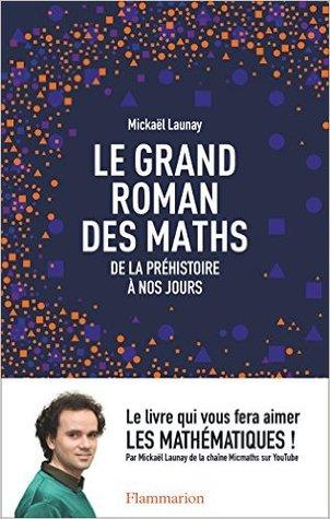 Le grand roman des maths  by Mickaël Launay