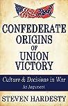 Confederate Origins of Union Victory: Culture & Decisions in War