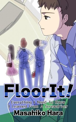 FloorIt!: Everything I Need To Know I Learned From A Screwdriver