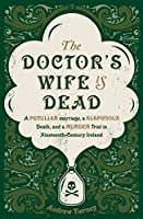 The Doctor's Wife Is Dead: The True Story of a Peculiar Marriage, a Suspicious Death, and the Murder Trial that Shocked Ireland
