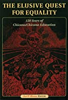 The Elusive Quest for Equality: 150 Years of Chicano/Chicana Education (HER Reprint Series)