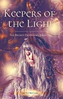 Keepers of the Light: The Broken Prophecies Book One